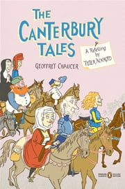 The Canterbury Tales - A Retelling by Peter Ackroyd (Penguin Classics Deluxe Edition) ebook by Peter Ackroyd,Peter Ackroyd,Geoffrey Chaucer,Peter Ackroyd,Ted Stearn