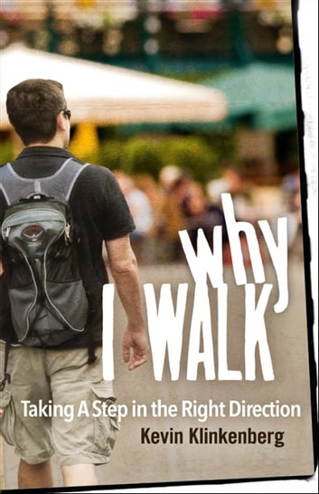 Why I Walk - Taking a Step in the Right Direction ebook by Kevin Klinkenberg