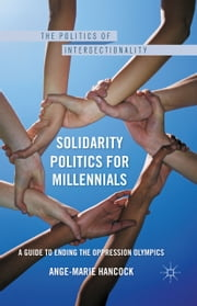Solidarity Politics for Millennials - A Guide to Ending the Oppression Olympics ebook by A. Hancock