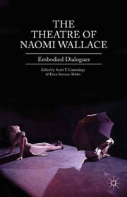The Theatre of Naomi Wallace - Embodied Dialogues ebook by S. Cummings,E. Stevens Abbitt,Erica Stevens Abbitt