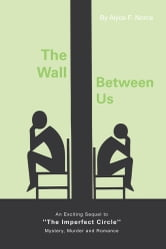 The Wall Between Us - An Exciting Sequel to ''The Imperfect Circle'' - Mystery, Murder and Romance ebook by Alyce F. Norris