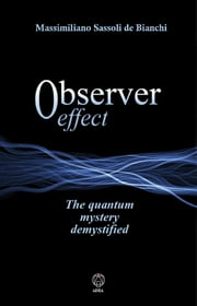 Observer Effect - The quantum mystery demistified ebook by Massimiliano Sassoli de Bianchi