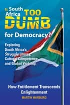 Is South Africa Too Dumb for Democracy? ebook by Martin Warburg