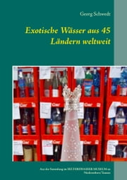 Exotische Wässer aus 45 Ländern weltweit - Aus der Sammlung im Selterswasser Museum zu Niederselters/Taunus ebook by Kobo.Web.Store.Products.Fields.ContributorFieldViewModel