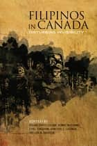 Filipinos in Canada - Disturbing Invisibility ebook by Roland  Sintos Coloma, Bonnie McElhinny, Ethel Tungohan,...