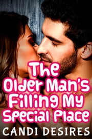 The Older Man's Filling My Special Place ebook by Candi Desires