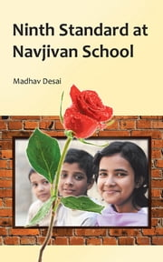 Ninth Standard at Navjivan School ebook by Madhav Desai