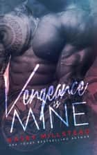 Vengeance is Mine ebook by Kasey Millstead
