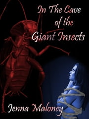 In the Cave of the Giant Insects ebook by Jenna Maloney