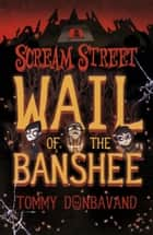 Scream Street: Wail of the Banshee ebook by Tommy Donbavand
