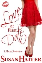Love at First Date ebook by Susan Hatler