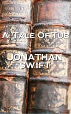 A Tale Of Tub ebook by Jonathan Swift