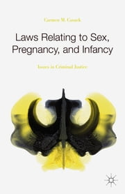 Laws Relating to Sex, Pregnancy, and Infancy - Issues in Criminal Justice ebook by Carmen M. Cusack