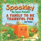 Spookley the Square Pumpkin - A Family to Be Thankful For ebook by Joe Troiano, Mary O'Keefe Young