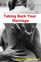 Taking Back Your Marriage ebook by Georgia Ivey Green
