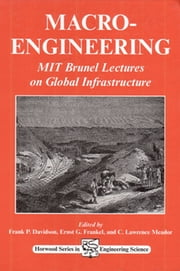 Macro-Engineering - MIT Brunel Lectures on Global Infrastructure ebook by F P Davidson, E G Frankl, C L Meador