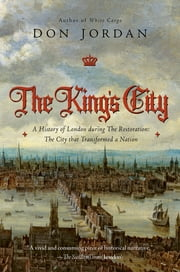 The King's City: A History of London During The Restoration: The City that Transformed a Nation ebook by Don Jordan