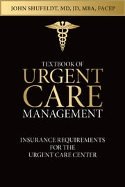Textbook of Urgent Care Management - Chapter 9, Insurance Requirements for the Urgent Care Center ebook by David Wood