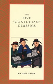"The Five ""Confucian"" Classics ebook by Mr. Michael Nylan"