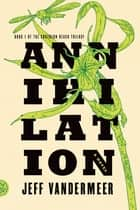 Annihilation ebook by Jeff VanderMeer
