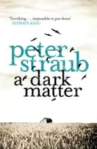A Dark Matter ebook by Peter Straub
