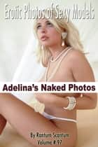 EPSM Volume 097, Adelina's Naked Photos ebook by Rantum Scantum