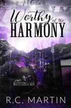 Worthy of the Harmony - Mountains & Men, #1 ebook by R.C. Martin