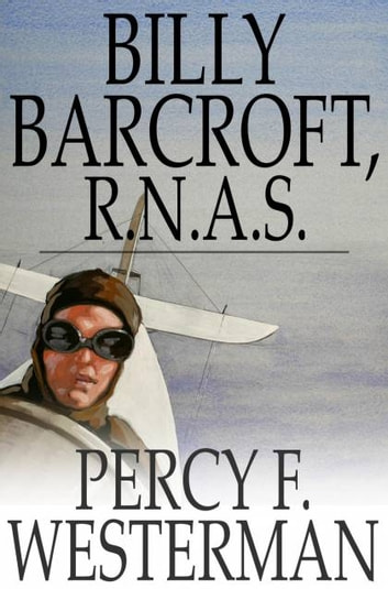 Billy Barcroft, R.N.A.S. - A Story of the Great War ebook by Percy F. Westerman