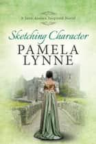 Sketching Character: A Jane Austen Inspired Novel ebook by Pamela Lynne