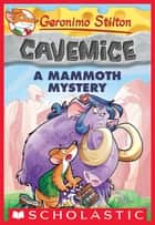 A Mammoth Mystery (Geronimo Stilton Cavemice #15) ebook by Geronimo Stilton