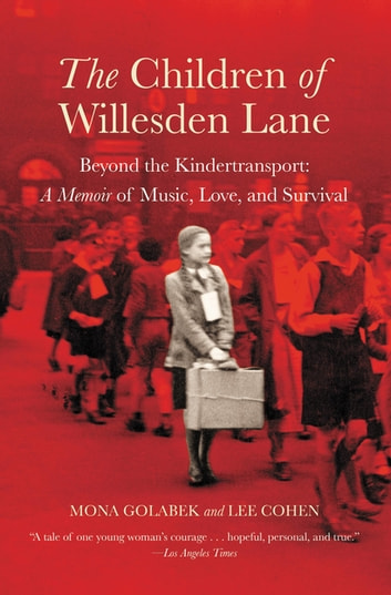 The Children of Willesden Lane - Beyond the Kindertransport: A Memoir of Music, Love, and Survival ebook by Mona Golabek,Lee Cohen