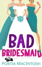 Bad Bridesmaid ebook by Portia MacIntosh