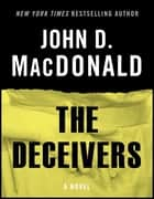 The Deceivers - A Novel ebook by John D. MacDonald, Dean Koontz