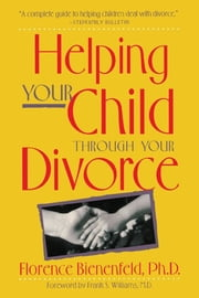 Helping Your Child Through Divorce ebook by Florence Bienenfeld
