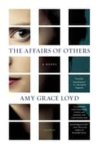 The Affairs of Others ebook by Amy Grace Loyd