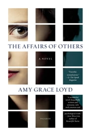 The Affairs of Others - A Novel ebook by Amy Grace Loyd
