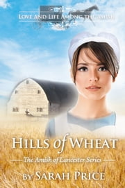 Hills of Wheat - The Amish of Lancaster: An Amish Romance ebook by Sarah Price