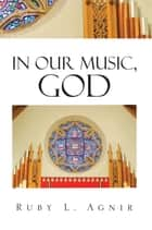 In Our Music, God ebook by Ruby L. Agnir