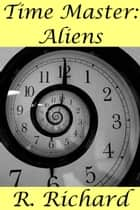 Time Master: Aliens ebook by R. Richard