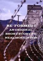 Re-Formed I ebook by Neal McClinton