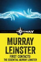 First Contacts: The Essential Murray Leinster ebook by Murray Leinster
