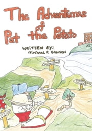 The Adventures of Pat the Potato ebook by Michael P. Gannon