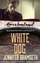White Dog: Bourbonland Short Stories and Novellas #6 ebook by Jennifer Bramseth