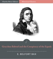 Gracchus Babeuf and the Conspiracy of the Equals ebook by E. Belfort Bax