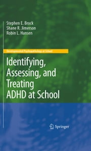 Identifying, Assessing, and Treating ADHD at School ebook by Stephen E. Brock,Shane R. Jimerson,Robin L. Hansen