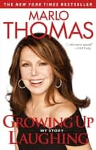 Growing Up Laughing ebook by Marlo Thomas