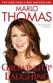Growing Up Laughing - My Story and the Story of Funny ebook by Marlo Thomas