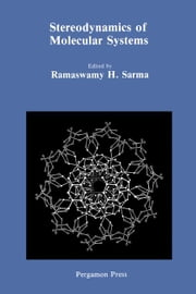 Stereodynamics of Molecular Systems: Proceedings of a Symposium Held at the State University of New York at Albany, 23-24 April 1979 ebook by Sarma, Ramaswamy H.