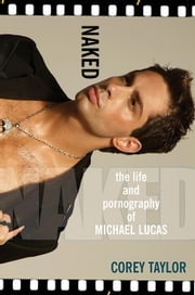 Naked - The Life And Pornography Of Michael Lucas ebook by Corey Taylor