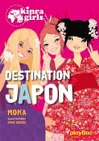Kinra Girls - Destination Japon - tome 5 ebook by Moka, Anne Cresci